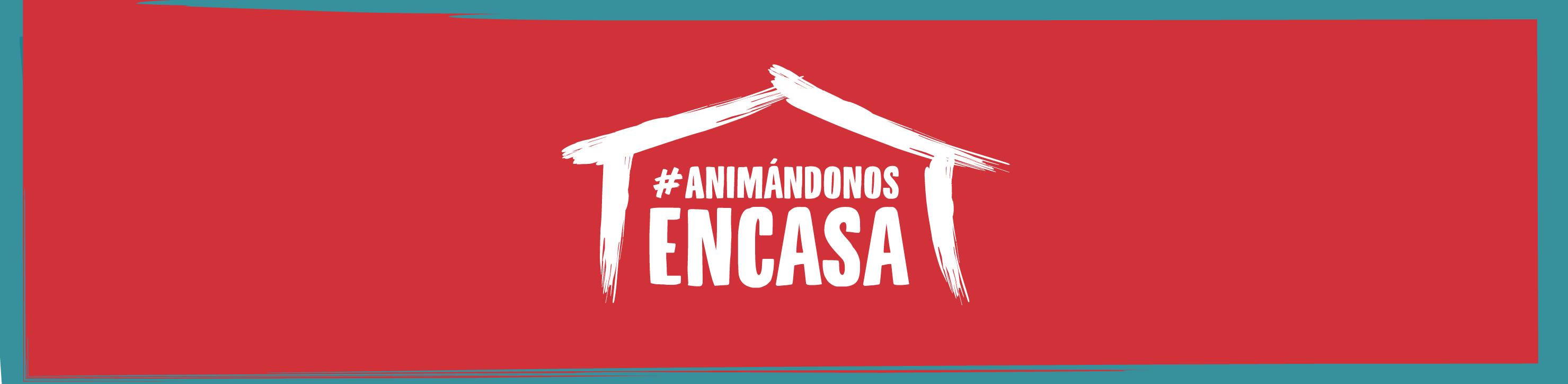 #AnimándonosEnCasa